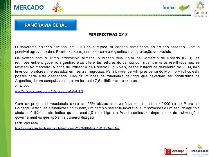 MERCADO Índice PANORAMA GERAL PERSPECTIVAS 2010 O panorama do trigo nacional em 2010 deve