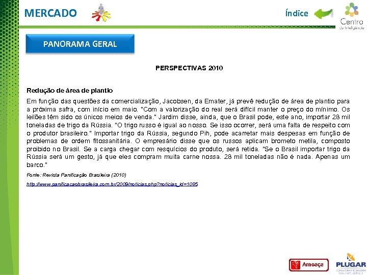 MERCADO Índice PANORAMA GERAL PERSPECTIVAS 2010 Redução de área de plantio Em função das