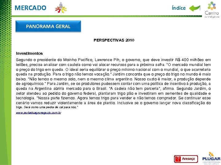 MERCADO Índice PANORAMA GERAL PERSPECTIVAS 2010 Investimentos Segundo o presidente do Moinho Pacífico, Lawrence