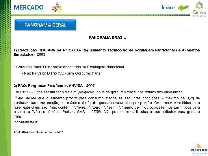 MERCADO Índice PANORAMA GERAL PANORAMA BRASIL 1) Resolução RDC/ANVISA Nº 360/03 - Regulamento Técnico