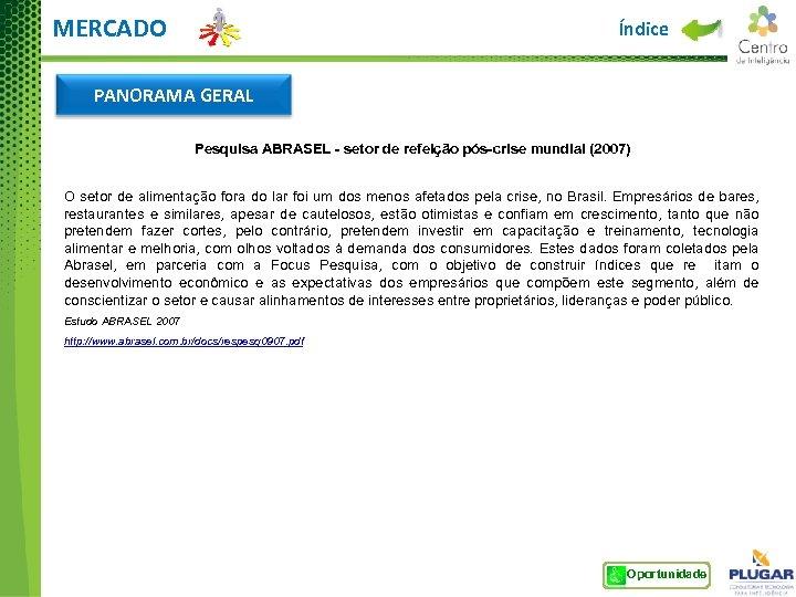 MERCADO Índice PANORAMA GERAL Pesquisa ABRASEL - setor de refeição pós-crise mundial (2007) O