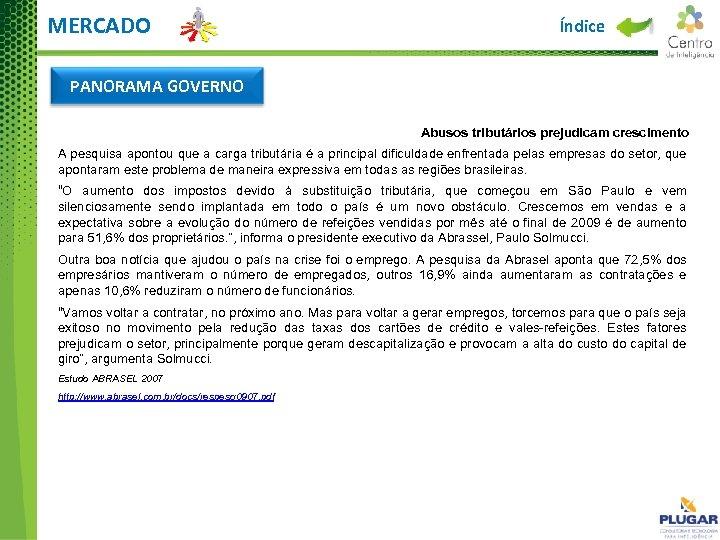 MERCADO Índice PANORAMA GOVERNO Abusos tributários prejudicam crescimento A pesquisa apontou que a carga