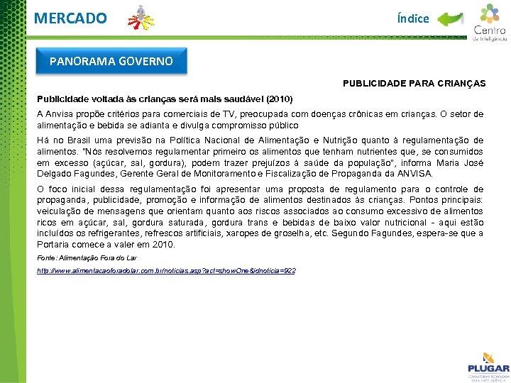 MERCADO Índice PANORAMA GOVERNO PUBLICIDADE PARA CRIANÇAS Publicidade voltada às crianças será mais saudável