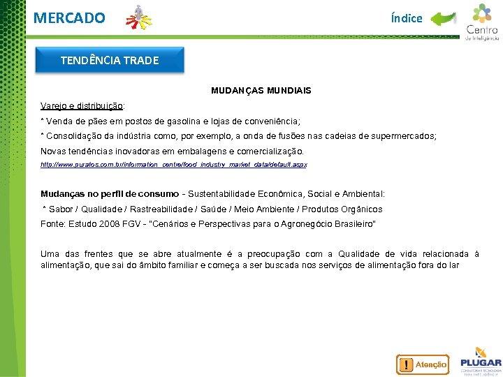 MERCADO Índice TENDÊNCIA TRADE MUDANÇAS MUNDIAIS Varejo e distribuição: * Venda de pães em