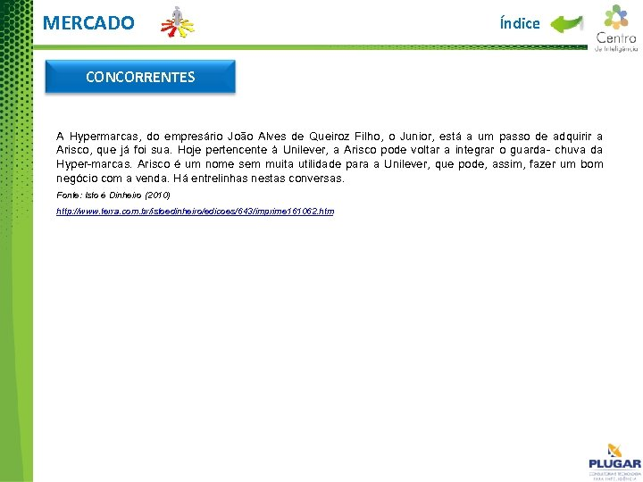 MERCADO Índice CONCORRENTES A Hypermarcas, do empresário João Alves de Queiroz Filho, o Junior,