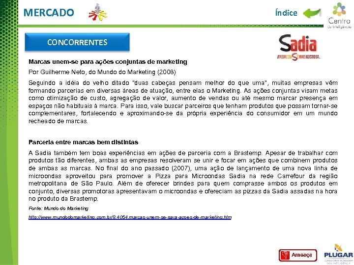 MERCADO Índice CONCORRENTES Marcas unem-se para ações conjuntas de marketing Por Guilherme Neto, do