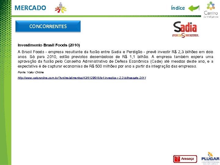MERCADO Índice CONCORRENTES Investimento Brasil Foods (2010) A Brasil Foods - empresa resultante da