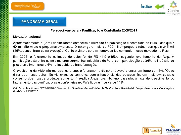 Índice PANORAMA GERAL Perspectivas para a Panificação e Confeitaria 2009/2017 Mercado nacional Aproximadamente 63,