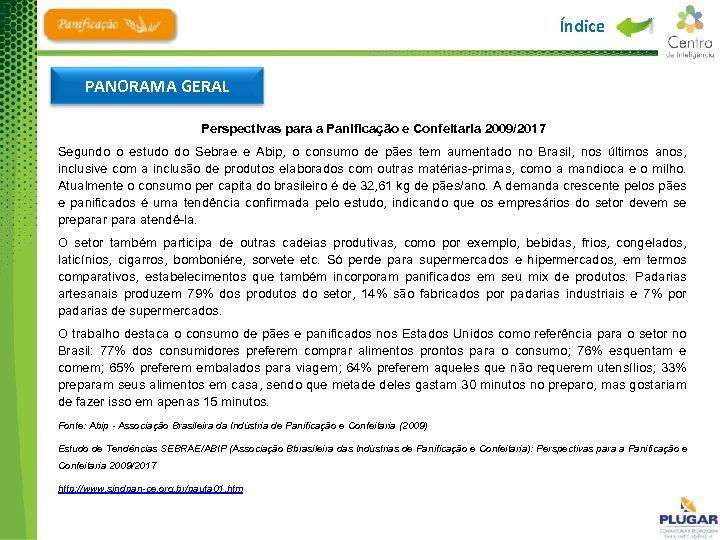 Índice PANORAMA GERAL Perspectivas para a Panificação e Confeitaria 2009/2017 Segundo o estudo do