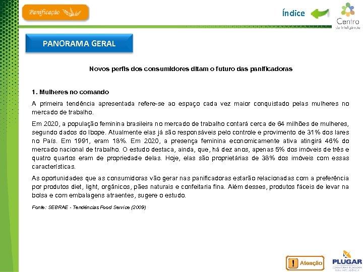 Índice PANORAMA GERAL Novos perfis dos consumidores ditam o futuro das panificadoras 1. Mulheres