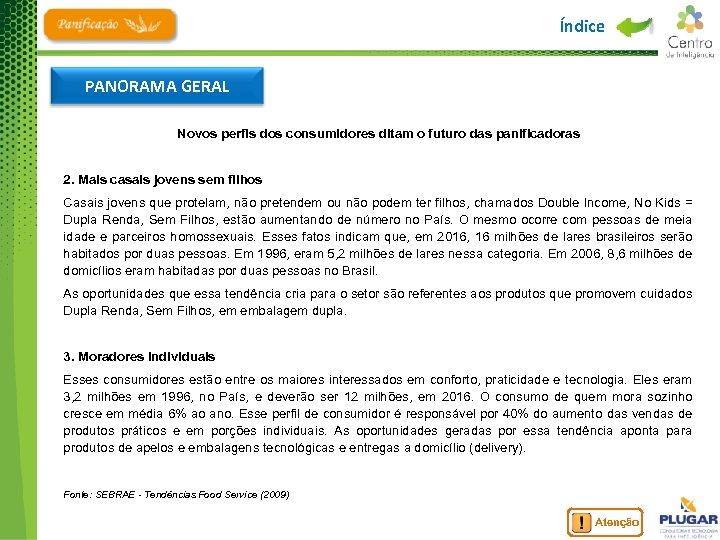 Índice PANORAMA GERAL Novos perfis dos consumidores ditam o futuro das panificadoras 2. Mais