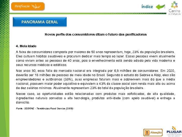 Índice PANORAMA GERAL Novos perfis dos consumidores ditam o futuro das panificadoras 4. Meia