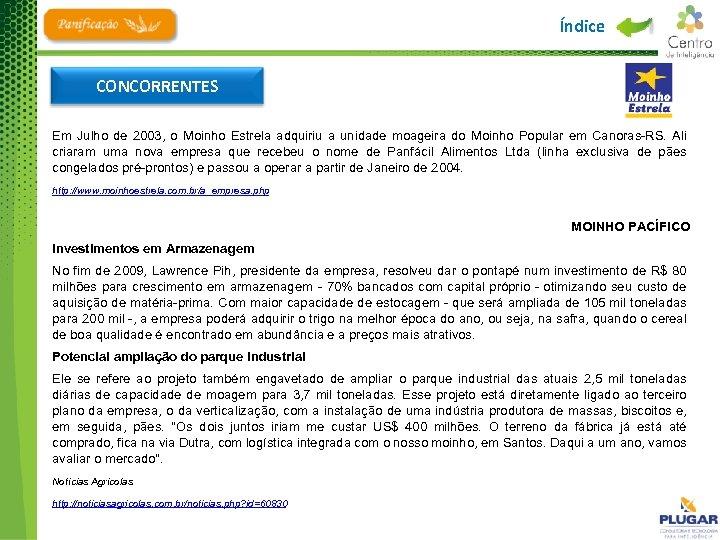 Índice CONCORRENTES Em Julho de 2003, o Moinho Estrela adquiriu a unidade moageira do