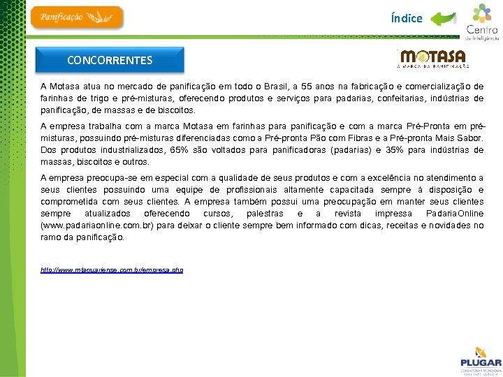 Índice CONCORRENTES A Motasa atua no mercado de panificação em todo o Brasil, a