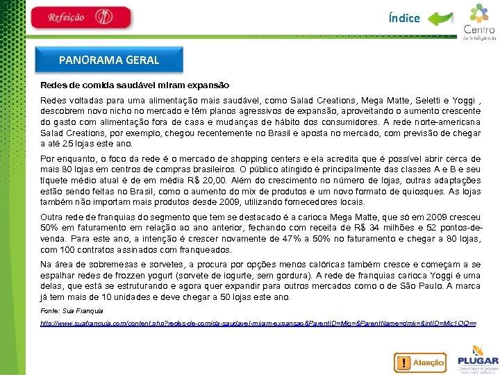 Índice PANORAMA GERAL Redes de comida saudável miram expansão Redes voltadas para uma alimentação