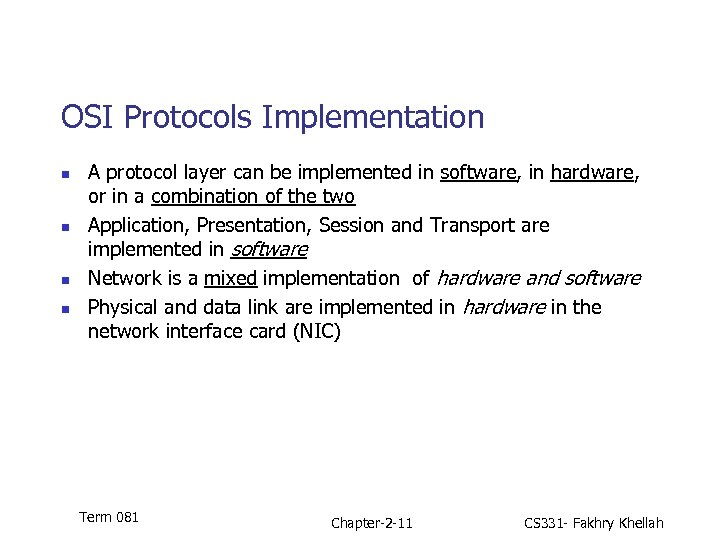 OSI Protocols Implementation n n A protocol layer can be implemented in software, in