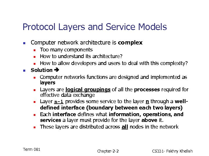 Protocol Layers and Service Models n Computer network architecture is complex Too many components