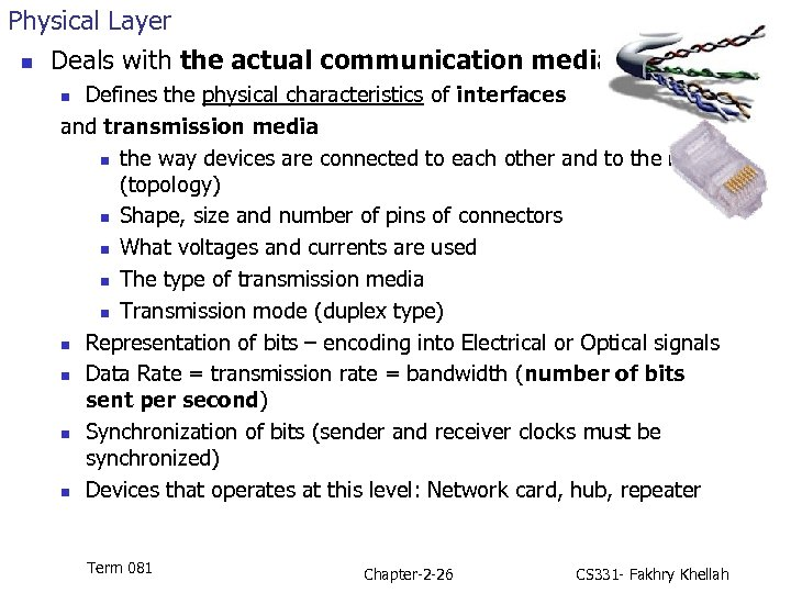 Physical Layer n Deals with the actual communication media Defines the physical characteristics of