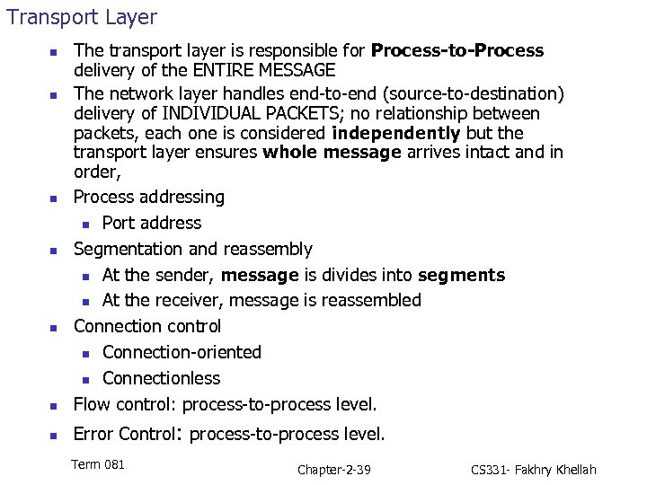 Transport Layer n The transport layer is responsible for Process-to-Process delivery of the ENTIRE