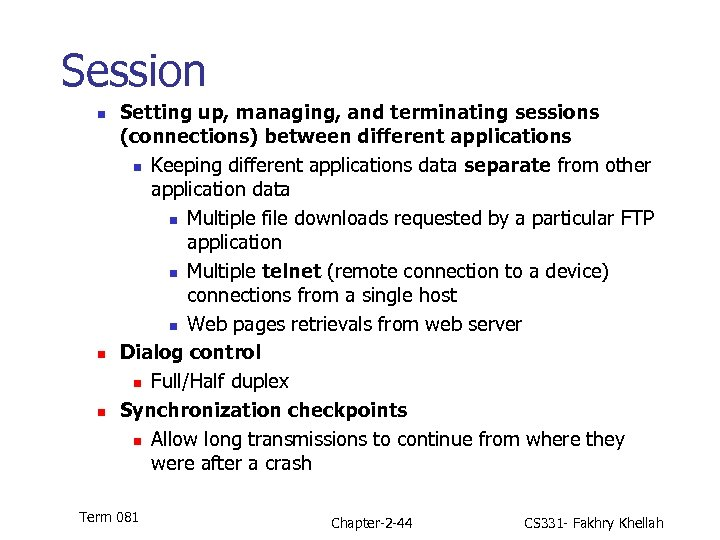 Session n Setting up, managing, and terminating sessions (connections) between different applications n Keeping