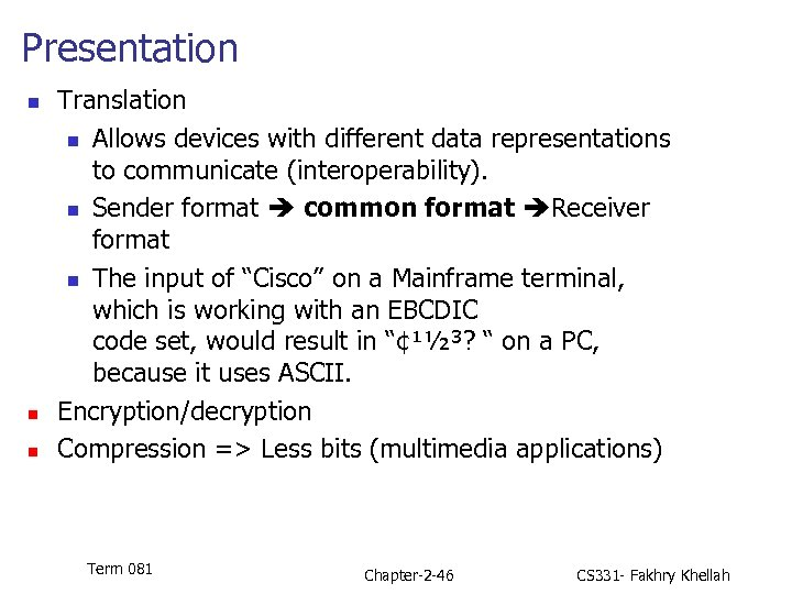 Presentation n Translation n Allows devices with different data representations to communicate (interoperability). n
