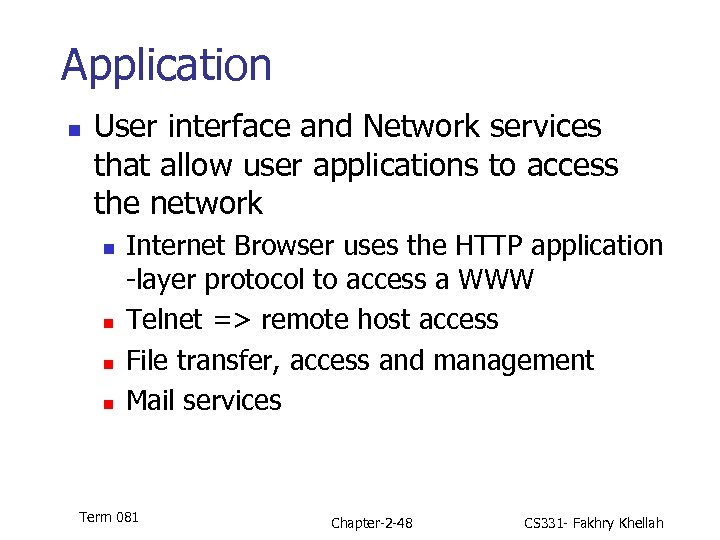 Application n User interface and Network services that allow user applications to access the