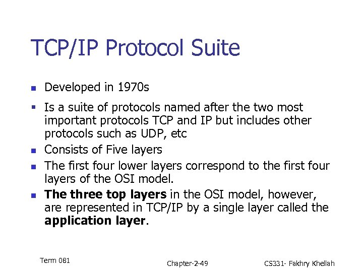 TCP/IP Protocol Suite n Developed in 1970 s § Is a suite of protocols