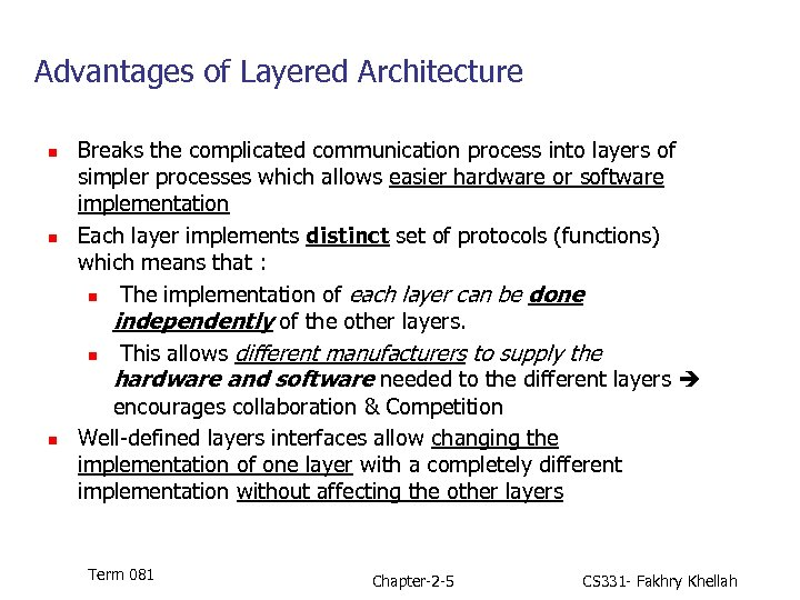 Advantages of Layered Architecture n n n Breaks the complicated communication process into layers