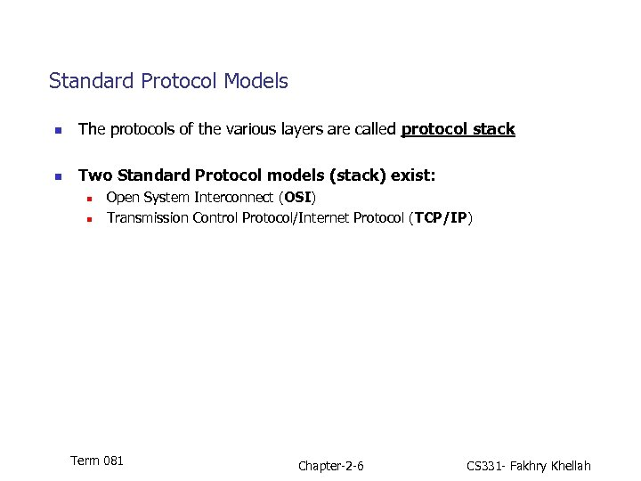 Standard Protocol Models n The protocols of the various layers are called protocol stack