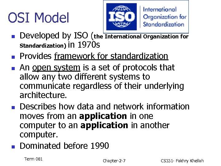 OSI Model n n n Developed by ISO (the International Organization for Standardization) in