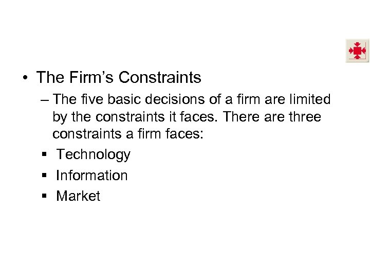 • The Firm's Constraints – The five basic decisions of a firm are