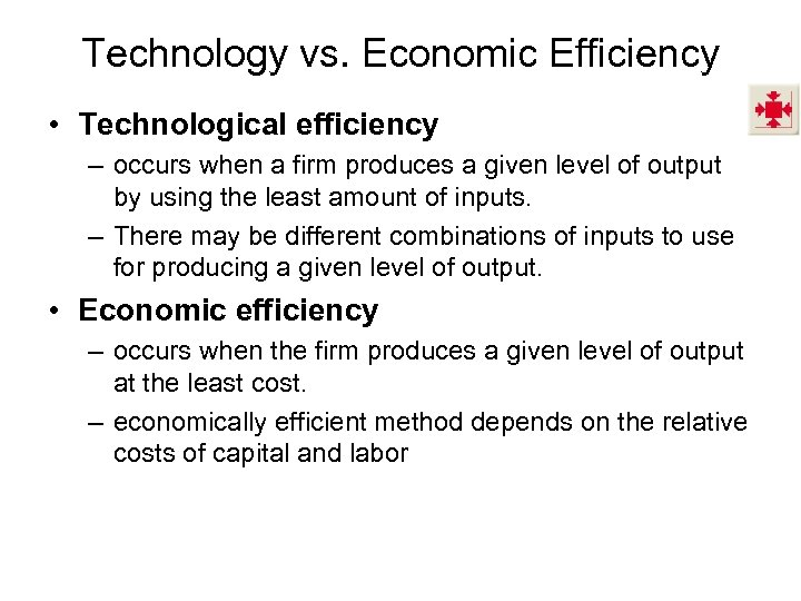 Technology vs. Economic Efficiency • Technological efficiency – occurs when a firm produces a