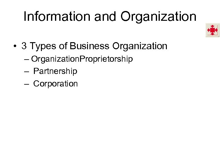 Information and Organization • 3 Types of Business Organization – Organization. Proprietorship – Partnership