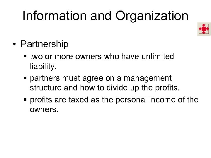 Information and Organization • Partnership § two or more owners who have unlimited liability.