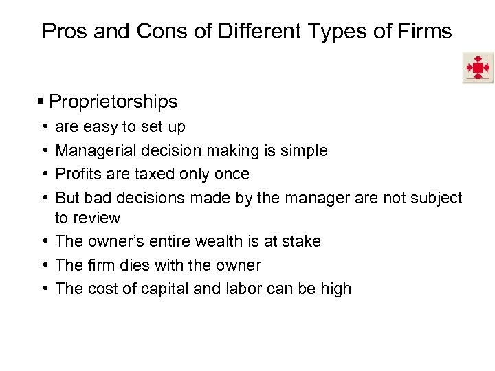 Pros and Cons of Different Types of Firms § Proprietorships • • are easy