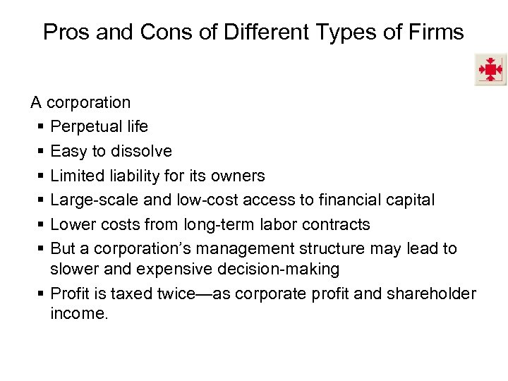 Pros and Cons of Different Types of Firms A corporation § Perpetual life §