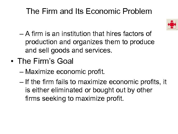 The Firm and Its Economic Problem – A firm is an institution that hires