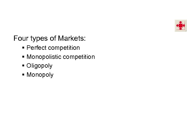 Four types of Markets: § § Perfect competition Monopolistic competition Oligopoly Monopoly
