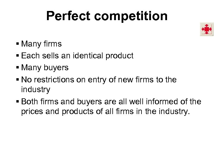 Perfect competition § Many firms § Each sells an identical product § Many buyers
