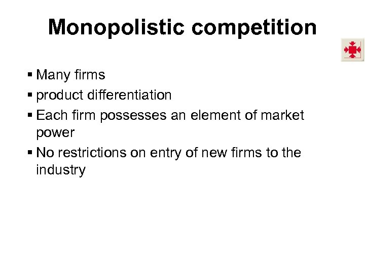 Monopolistic competition § Many firms § product differentiation § Each firm possesses an element