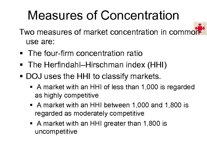 Measures of Concentration Two measures of market concentration in common use are: § The