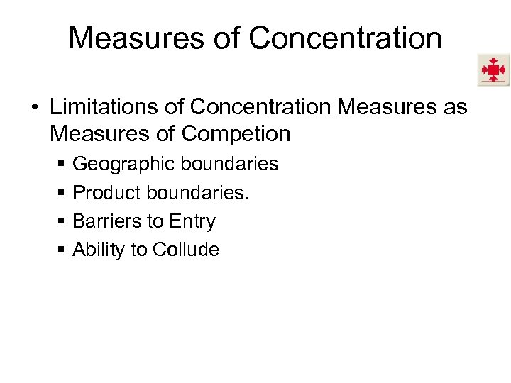 Measures of Concentration • Limitations of Concentration Measures as Measures of Competion § §