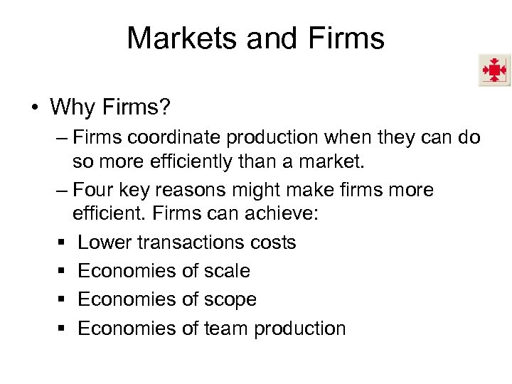 Markets and Firms • Why Firms? – Firms coordinate production when they can do