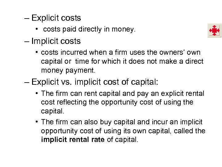 – Explicit costs • costs paid directly in money. – Implicit costs • costs