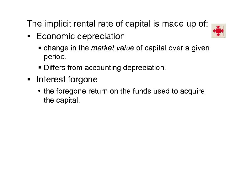The implicit rental rate of capital is made up of: § Economic depreciation §
