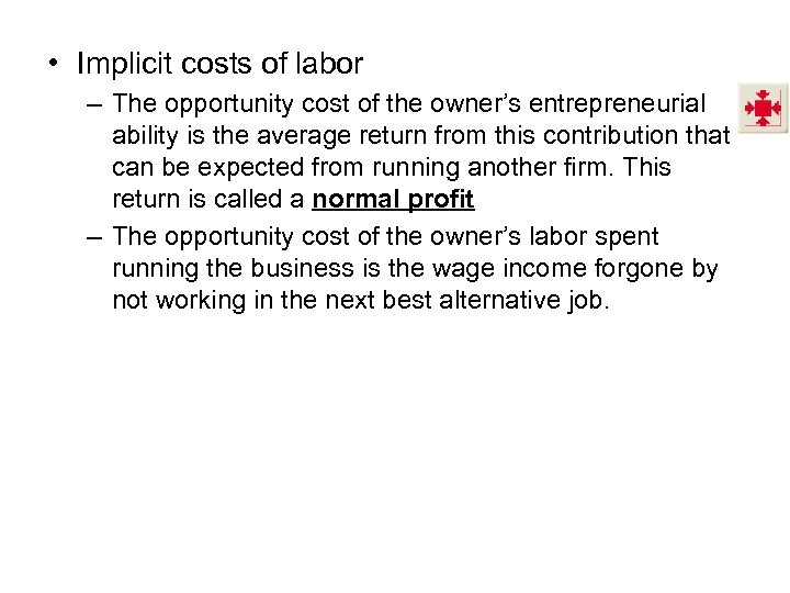 • Implicit costs of labor – The opportunity cost of the owner's entrepreneurial
