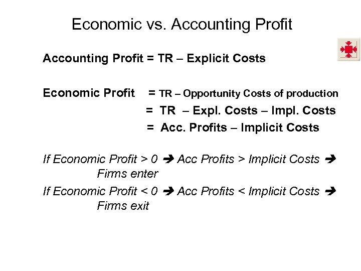 Economic vs. Accounting Profit = TR – Explicit Costs Economic Profit = TR –