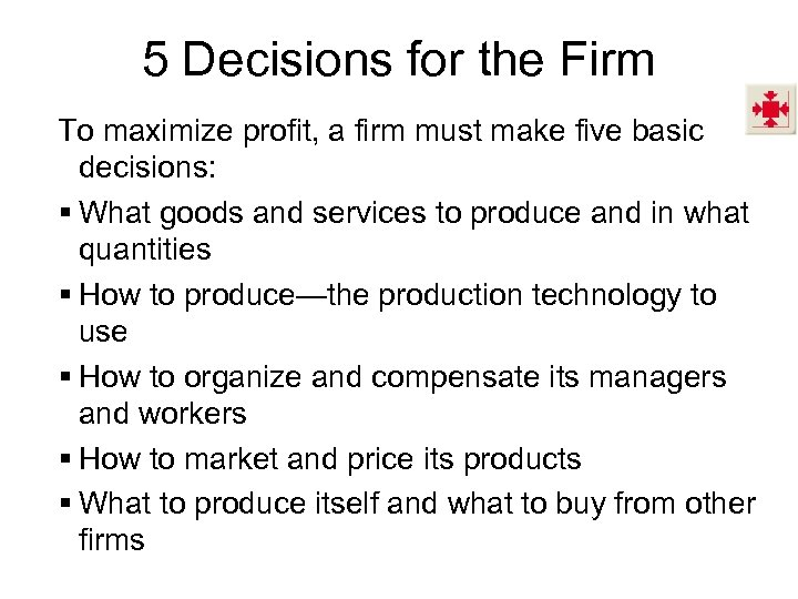 5 Decisions for the Firm To maximize profit, a firm must make five basic