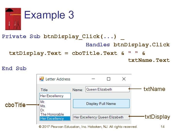Example 3 Private Sub btn. Display_Click(. . . ) _ Handles btn. Display. Click