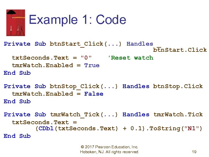 Example 1: Code Private Sub btn. Start_Click(. . . ) Handles _ btn. Start.